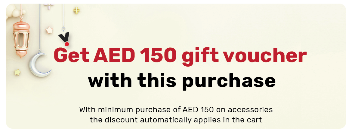Save AED 150 on Accessories